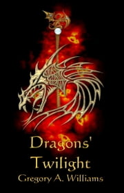 Dragons' Twilight ebook by Gregory A. Williams
