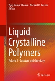 Liquid Crystalline Polymers - Volume 1–Structure and Chemistry ebook by Vijay Kumar Thakur,Michael R. Kessler