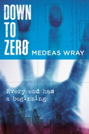 Down To Zero - Every end has a beginning ebook by Medeas Wray,Sheila Fallon