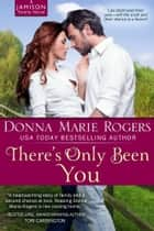 There's Only Been You ebook by Donna Marie Rogers