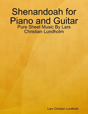 Shenandoah for Piano and Guitar - Pure Sheet Music By Lars Christian Lundholm ebook by Lars Christian Lundholm