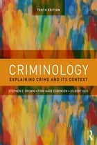 Criminology - Explaining Crime and Its Context eBook by Stephen E. Brown, Finn-Aage Esbensen, Gilbert Geis