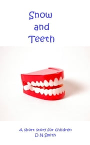 Snow and Teeth ebook by Dulcinea Norton-Smith