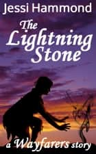 The Lightning Stone - Wayfarers, #1 ebook by Jessi Hammond