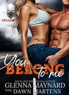 You Belong To Me - The Prospect Series, #4 ebook by Glenna Maynard, Dawn Martens
