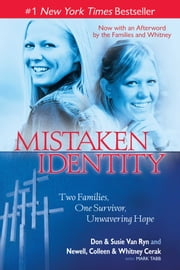 Mistaken Identity - Two Families, One Survivor, Unwavering Hope ebook by Don & Susie Van Ryn,Newell, Colleen & Whitney Cerak,Mark Tabb