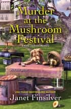 Murder at the Mushroom Festival ebook by Janet Finsilver