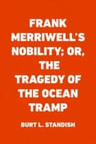 Frank Merriwell's Nobility; Or, The Tragedy of the Ocean Tramp ebook by Burt L. Standish