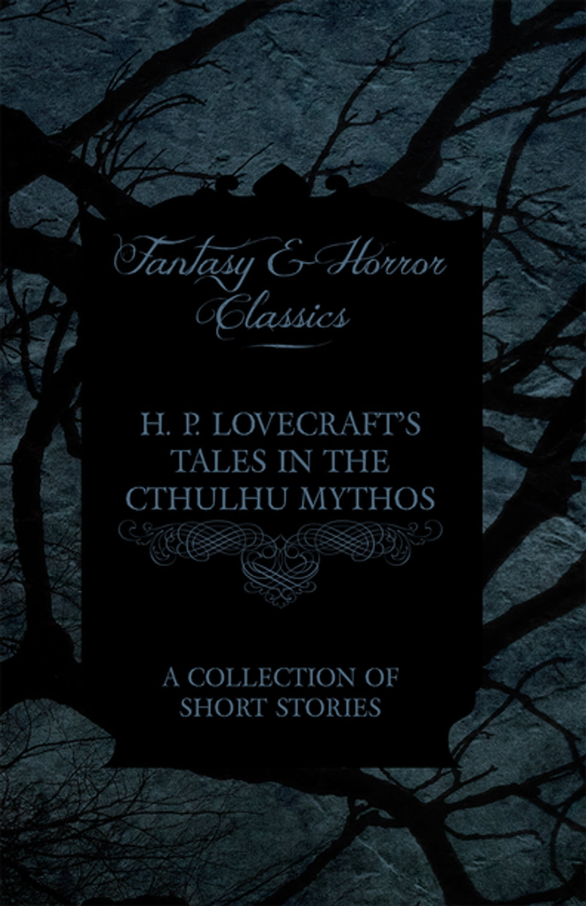 H  P  Lovecraft's Tales in the Cthulhu Mythos - A Collection of Short  Stories (Fantasy and Horror Classics) ebook by H  P  Lovecraft - Rakuten  Kobo