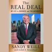 The Real Deal - My Life in Business and Philanthropy audiobook by Sandy Weill, Judah S. Kraushaar