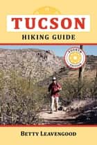Tucson Hiking Guide ebook by Leavengood