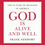 God Is Alive and Well - The Future of Religion in America audiobook by Frank Newport