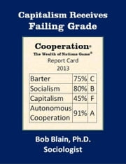 Capitalism Receives Failing Grade ebook by Bob Blain