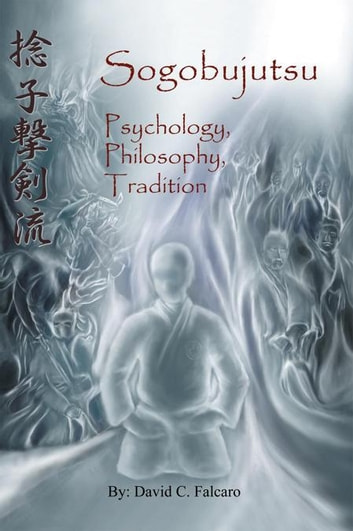 Sogobujutsu - Psychology, Philosophy, Tradition ebook by David C. Falcaro