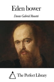Eden bower ebook by Dante Gabriel Rossetti