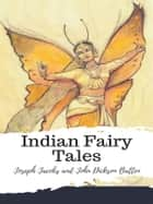Indian Fairy Tales eBook by Joseph Jacobs and John Dickson Batten