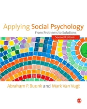 Applying Social Psychology - From Problems to Solutions ebook by Abraham P Buunk,Dr Mark Van Vugt