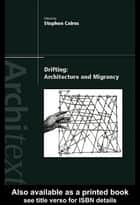 Drifting - Architecture and Migrancy ebook by Stephen Cairns