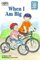 When I Am Big (Reader's Digest) (All-Star Readers) ebook by Mary Packard, Laura Rader