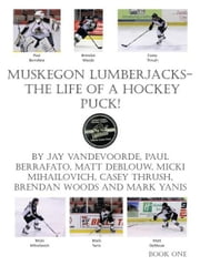 Muskegon Lumberjacks-The Life of a Hockey Puck! ebook by Jay VandeVoorde