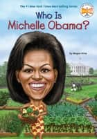 Who Is Michelle Obama? 電子書 by Megan Stine, Who HQ, John O'Brien
