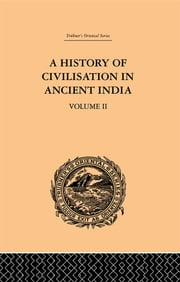 A History of Civilisation in Ancient India - Based on Sanscrit Literature: Volume II ebook by Romesh Chunder Dutt