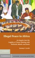 Illegal Peace in Africa ebook by Jeremy I. Levitt