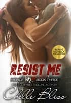 Resist Me ebook by Chelle Bliss