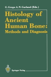 "Histology of Ancient Human Bone: Methods and Diagnosis - Proceedings of the ""Palaeohistology Workshop"" held from 3–5 October 1990 at Göttingen ebook by Gisela Grupe,A.Neil Garland"