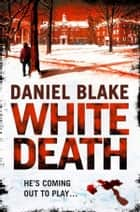 White Death ebook by Daniel Blake