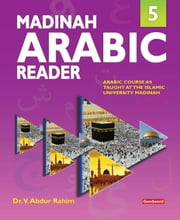 Madinah Arabic Reader: Book5 - Islamic Children's Books on the Quran, the Hadith and the Prophet Muhammad ebook by Dr. V. Abdur Rahim