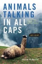 Animals Talking in All Caps - It's Just What It Sounds Like ebook by Justin Valmassoi