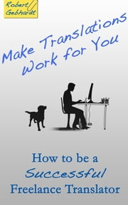 How to be a Successful Freelance Translator ebook by Robert Gebhardt