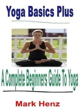 A Beginner's Guide To Yoga ebook by Mark Henz