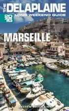 Marseille: The Delaplaine 2016 Long Weekend Guide ebook by Andrew Delaplaine