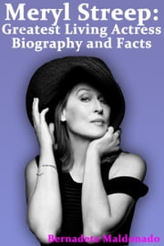 Meryl Streep: Greatest Living Actress Biography and Facts ebook by Bernadete Maldonado