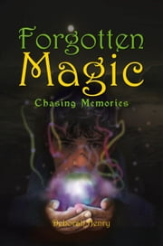 Forgotten Magic – Chasing Memories ebook by Deborah Henry