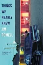 Things We Nearly Knew eBook by Jim Powell