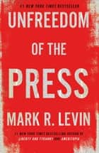 Unfreedom of the Press ebook by Mark R. Levin
