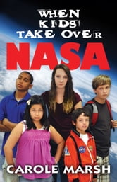 WHEN KIDS TAKE OVER NASA ebook by Carole Marsh
