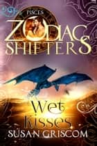 Wet Kisses - Zodiac Shifters: Pisces ebook by Susan Griscom
