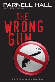 The Wrong Gun (Steve Winslow Courtroom Mystery,#5) ebook by Parnell Hall