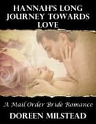Hannah's Long Journey Towards Love: A Mail Order Bride Romance ebook by Doreen Milstead