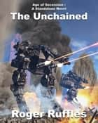 The Unchained ebook by Roger Ruffles
