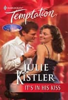 It's In His Kiss (Mills & Boon Temptation) ebook by Julie Kistler