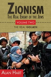 Zionism: The Real Enemy of the Jews, Volume 2 ebook by Alan Hart