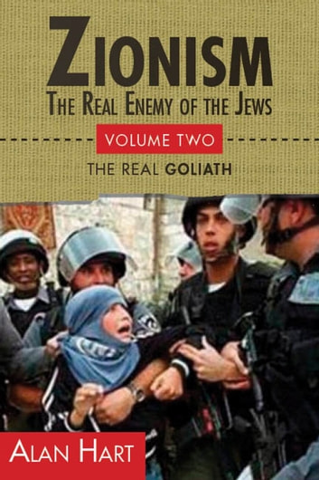 Zionism: The Real Enemy of the Jews, Volume 2 - David Becomes Goliath ebook by Alan Hart