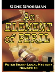 An Element of Peril: Peter Sharp Legal Mystery #10 ebook by Gene Grossman