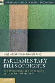 Parliamentary Bills of Rights - The Experiences of New Zealand and the United Kingdom ebook by Janet L. Hiebert,James B. Kelly