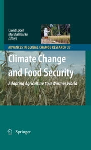 Climate Change and Food Security - Adapting Agriculture to a Warmer World ebook by David B. Lobell,Marshall Burke